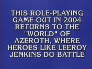 Leeroy Jenkins Jeopardy Question