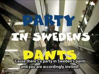 There's A Party In Sweden's Pants!